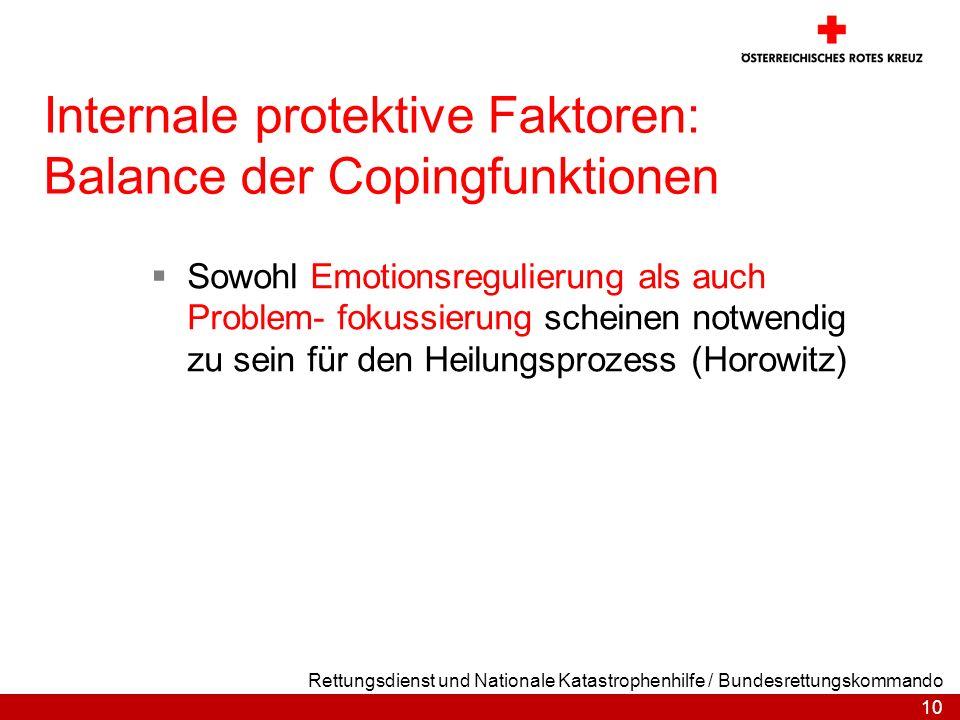 10 Rettungsdienst und Nationale Katastrophenhilfe / Bundesrettungskommando Internale protektive Faktoren: Balance der Copingfunktionen Sowohl Emotions