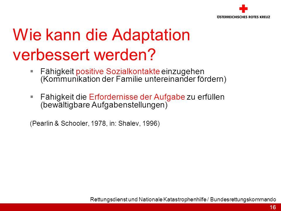16 Rettungsdienst und Nationale Katastrophenhilfe / Bundesrettungskommando Wie kann die Adaptation verbessert werden? Fähigkeit positive Sozialkontakt