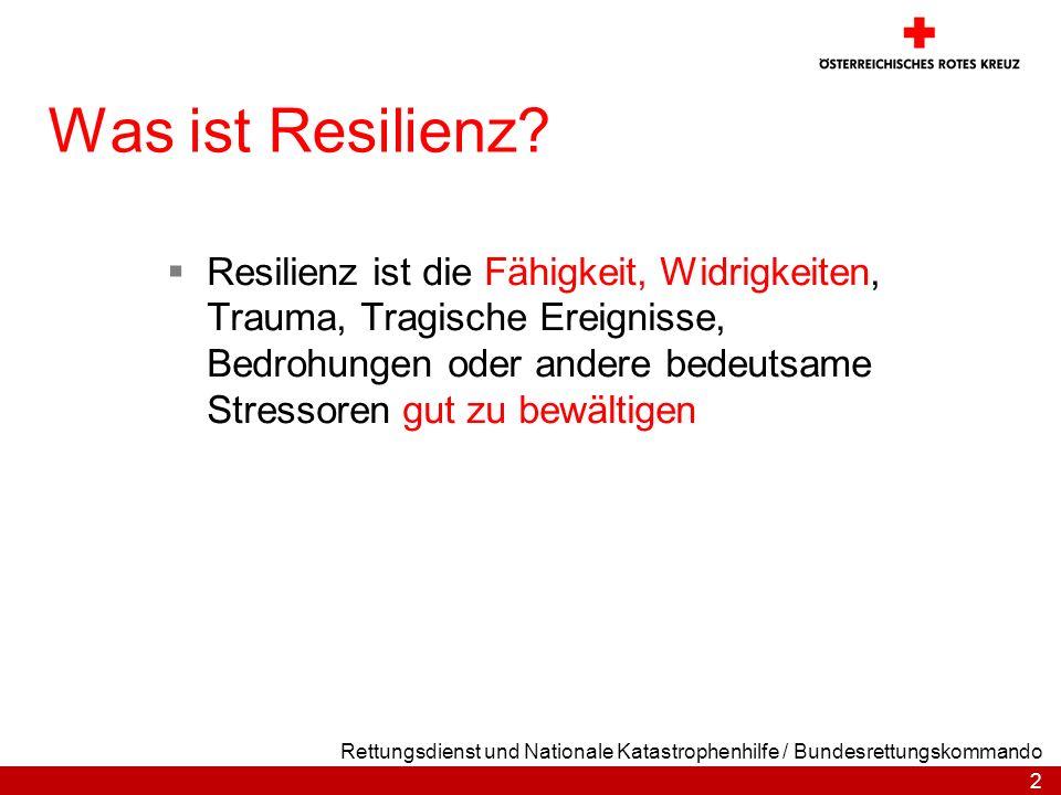 2 Rettungsdienst und Nationale Katastrophenhilfe / Bundesrettungskommando Was ist Resilienz? Resilienz ist die Fähigkeit, Widrigkeiten, Trauma, Tragis