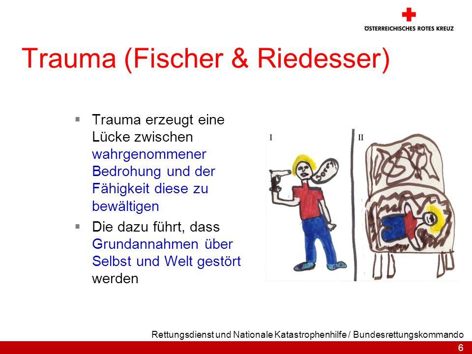 6 Rettungsdienst und Nationale Katastrophenhilfe / Bundesrettungskommando Trauma (Fischer & Riedesser) Trauma erzeugt eine Lücke zwischen wahrgenommen