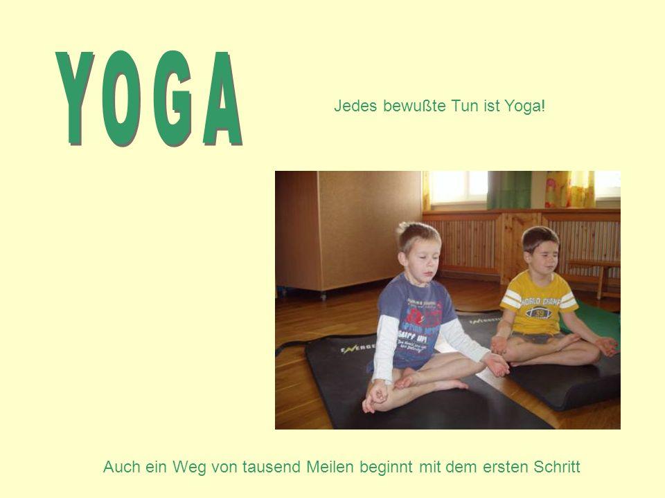 Jedes bewußte Tun ist Yoga! Auch ein Weg von tausend Meilen beginnt mit dem ersten Schritt