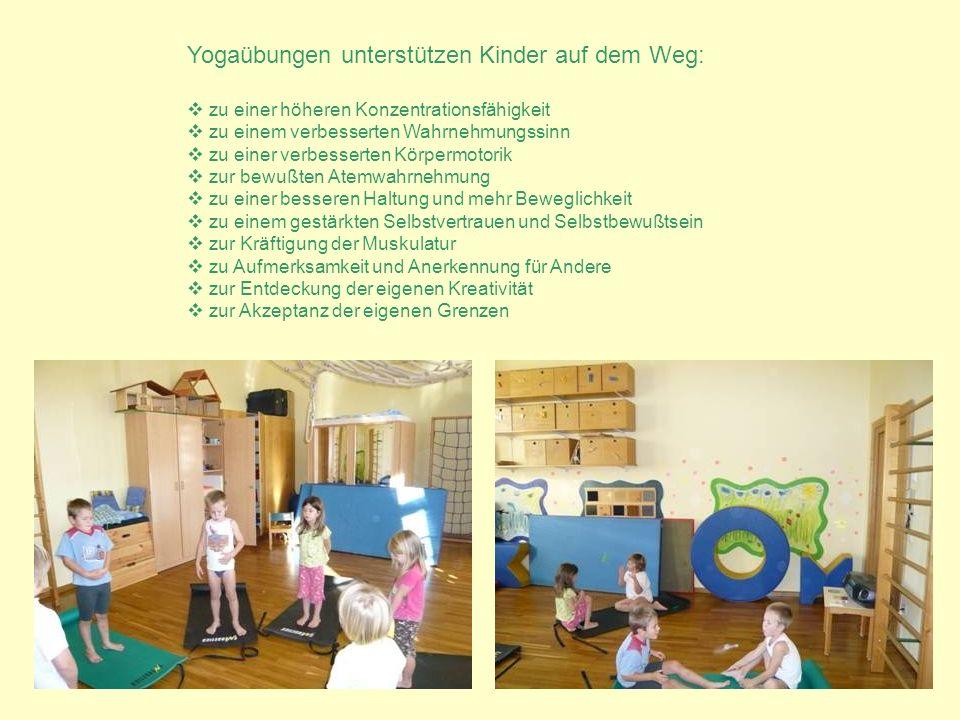 Yogaübungen unterstützen Kinder auf dem Weg: zu einer höheren Konzentrationsfähigkeit zu einem verbesserten Wahrnehmungssinn zu einer verbesserten Kör