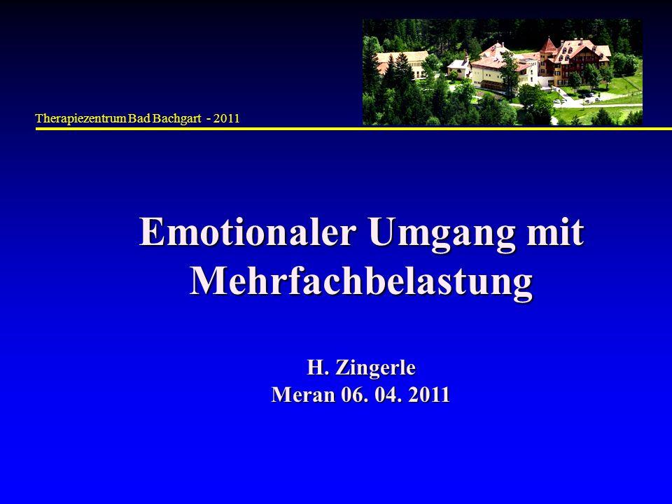 Therapiezentrum Bad Bachgart - 2011 Emotionaler Umgang mit Mehrfachbelastung H. Zingerle Meran 06. 04. 2011