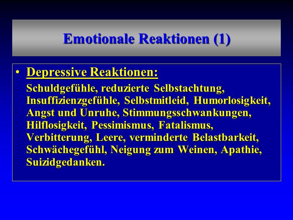 Emotionale Reaktionen (1) Depressive Reaktionen:Depressive Reaktionen: Schuldgefühle, reduzierte Selbstachtung, Insuffizienzgefühle, Selbstmitleid, Hu