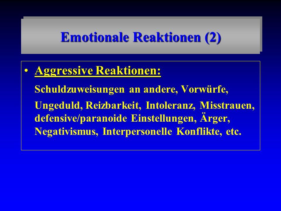 Emotionale Reaktionen (2) Aggressive Reaktionen:Aggressive Reaktionen: Schuldzuweisungen an andere, Vorwürfe, Ungeduld, Reizbarkeit, Intoleranz, Misst