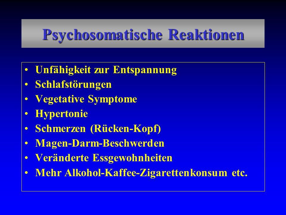 Psychosomatische Reaktionen Unfähigkeit zur Entspannung Schlafstörungen Vegetative Symptome Hypertonie Schmerzen (Rücken-Kopf) Magen-Darm-Beschwerden