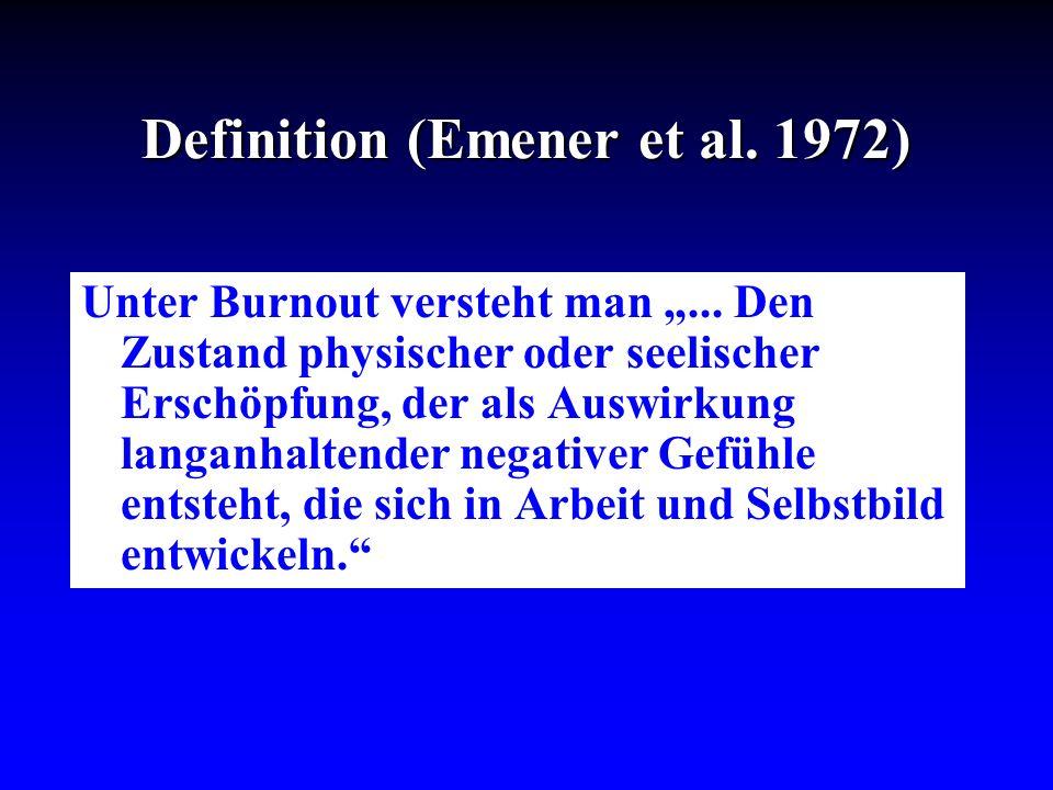 Definition (Emener et al. 1972) Unter Burnout versteht man... Den Zustand physischer oder seelischer Erschöpfung, der als Auswirkung langanhaltender n