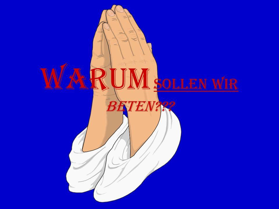 Warum sollen wir beten???