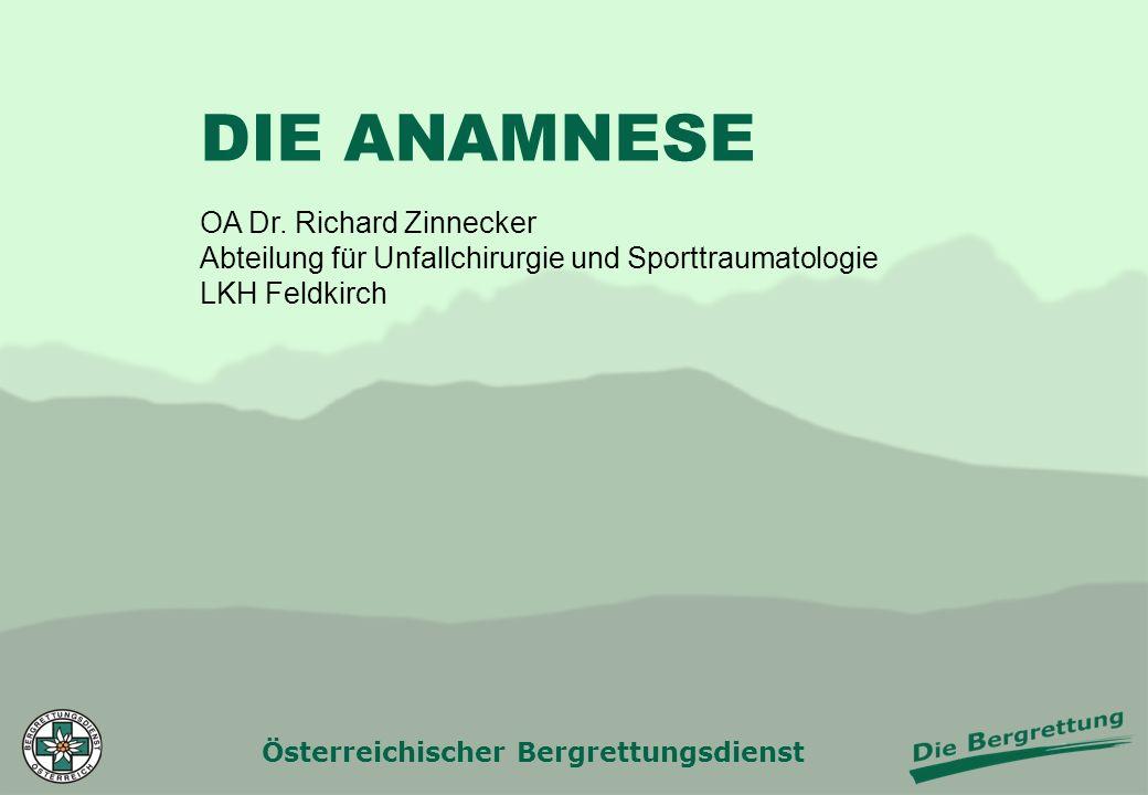 Österreichischer Bergrettungsdienst DIE ANAMNESE OA Dr. Richard Zinnecker Abteilung für Unfallchirurgie und Sporttraumatologie LKH Feldkirch