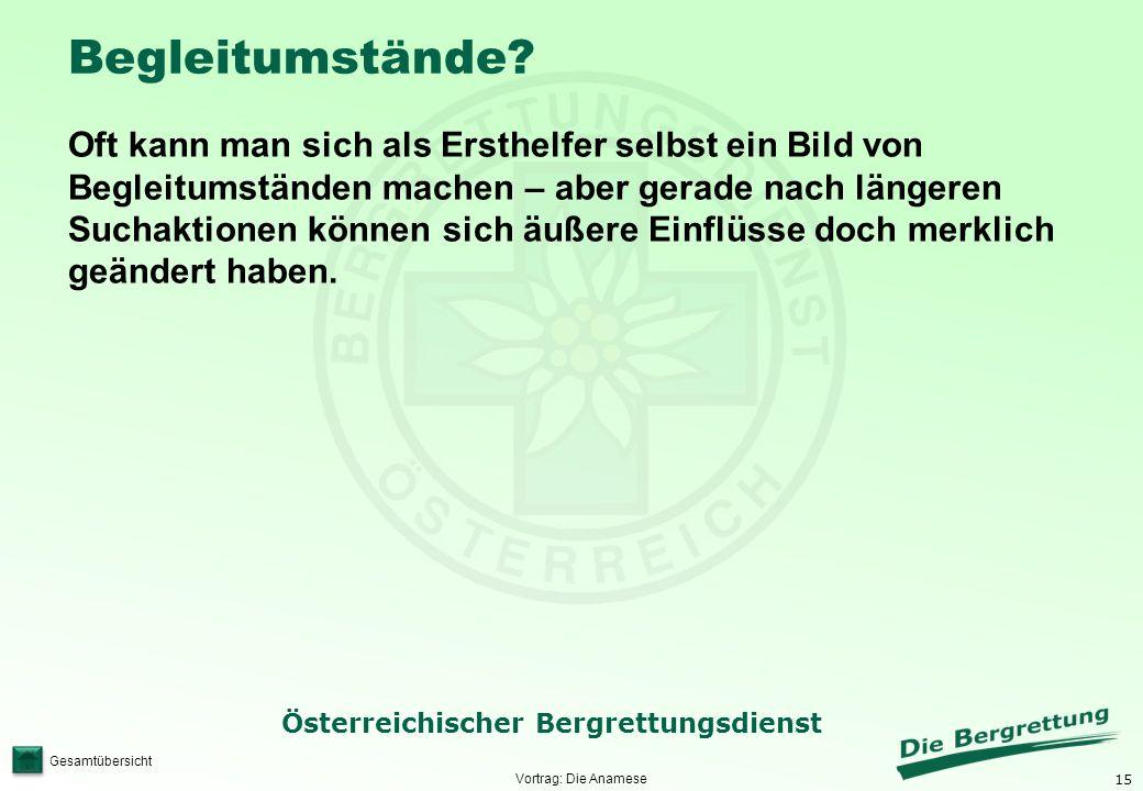 15 Österreichischer Bergrettungsdienst Gesamtübersicht Begleitumstände? Oft kann man sich als Ersthelfer selbst ein Bild von Begleitumständen machen –