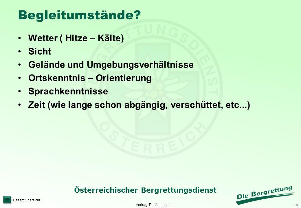 16 Österreichischer Bergrettungsdienst Gesamtübersicht Begleitumstände? Wetter ( Hitze – Kälte) Sicht Gelände und Umgebungsverhältnisse Ortskenntnis –