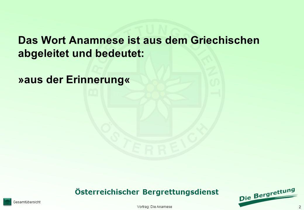 2 Österreichischer Bergrettungsdienst Gesamtübersicht Vortrag: Die Anamese Das Wort Anamnese ist aus dem Griechischen abgeleitet und bedeutet: »aus de