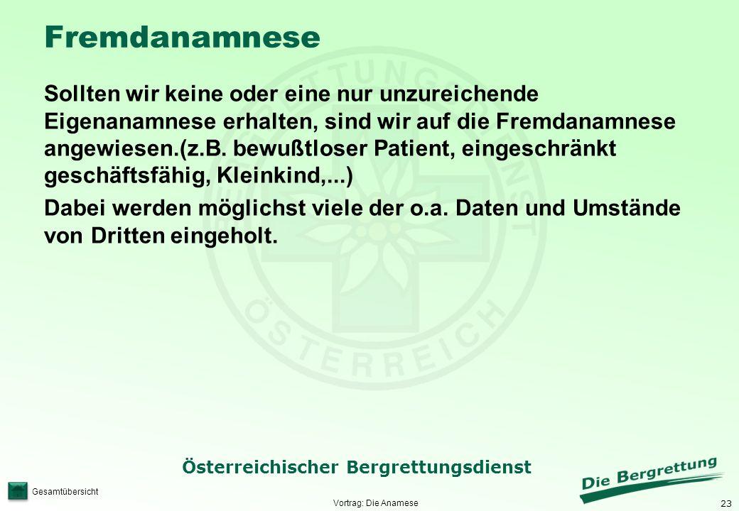 23 Österreichischer Bergrettungsdienst Gesamtübersicht Fremdanamnese Sollten wir keine oder eine nur unzureichende Eigenanamnese erhalten, sind wir au