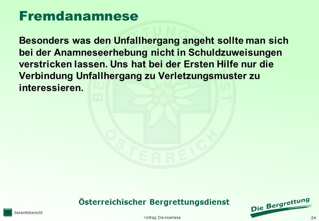 24 Österreichischer Bergrettungsdienst Gesamtübersicht Fremdanamnese Besonders was den Unfallhergang angeht sollte man sich bei der Anamneseerhebung n