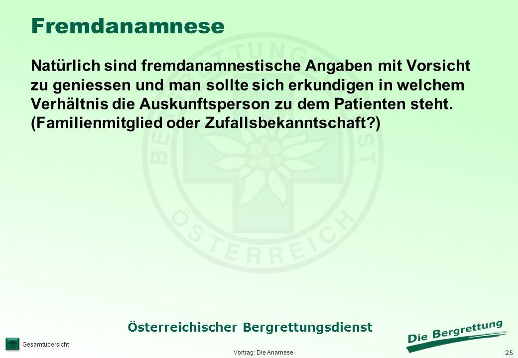 25 Österreichischer Bergrettungsdienst Gesamtübersicht Fremdanamnese Natürlich sind fremdanamnestische Angaben mit Vorsicht zu geniessen und man sollt