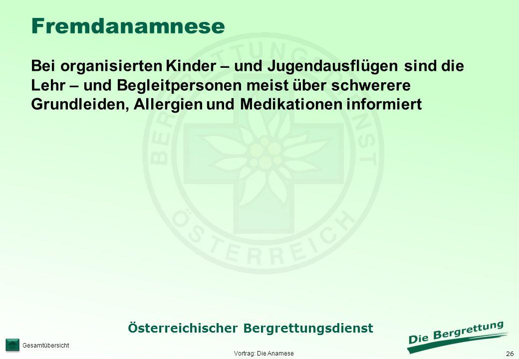 26 Österreichischer Bergrettungsdienst Gesamtübersicht Fremdanamnese Bei organisierten Kinder – und Jugendausflügen sind die Lehr – und Begleitpersone
