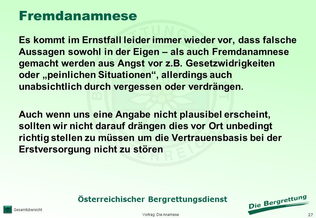 27 Österreichischer Bergrettungsdienst Gesamtübersicht Fremdanamnese Es kommt im Ernstfall leider immer wieder vor, dass falsche Aussagen sowohl in de