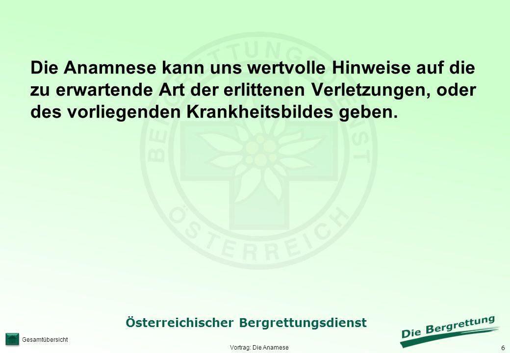 6 Österreichischer Bergrettungsdienst Gesamtübersicht Vortrag: Die Anamese Die Anamnese kann uns wertvolle Hinweise auf die zu erwartende Art der erli