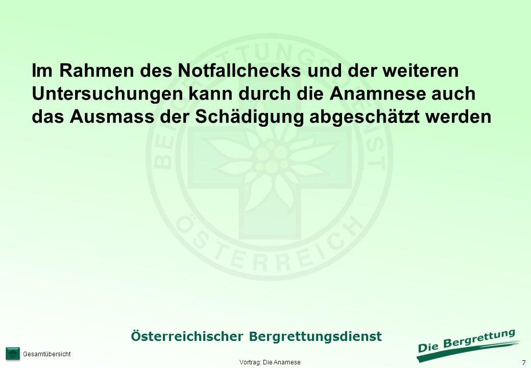 7 Österreichischer Bergrettungsdienst Gesamtübersicht Vortrag: Die Anamese Im Rahmen des Notfallchecks und der weiteren Untersuchungen kann durch die