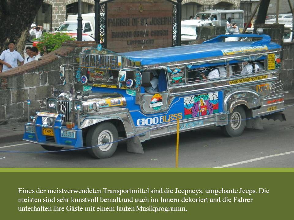 Eines der meistverwendeten Transportmittel sind die Jeepneys, umgebaute Jeeps. Die meisten sind sehr kunstvoll bemalt und auch im Innern dekoriert und