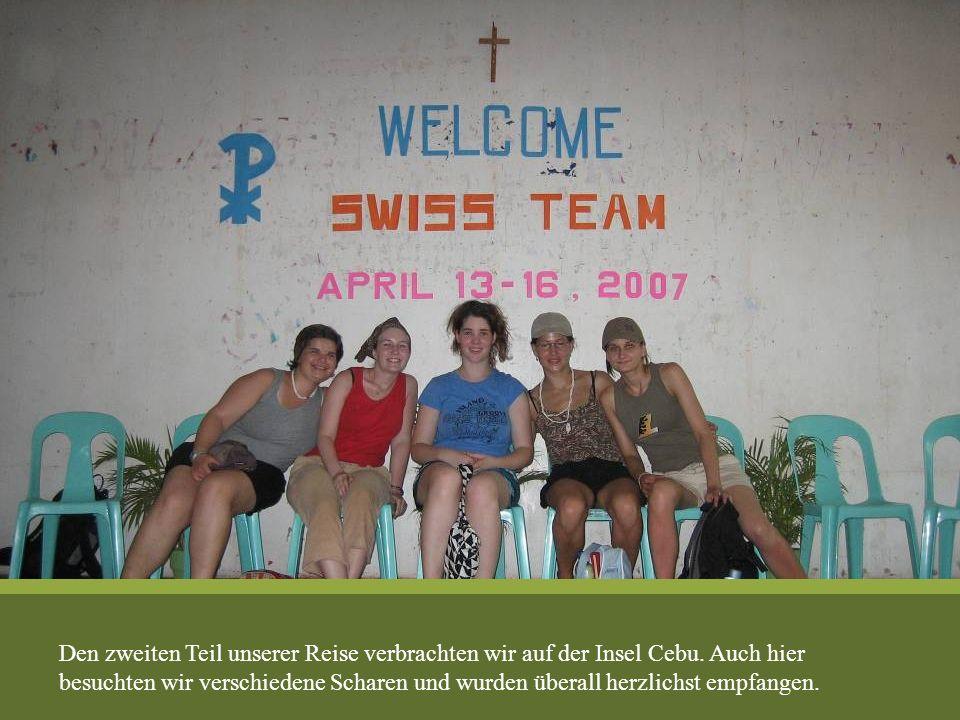 Den zweiten Teil unserer Reise verbrachten wir auf der Insel Cebu. Auch hier besuchten wir verschiedene Scharen und wurden überall herzlichst empfange