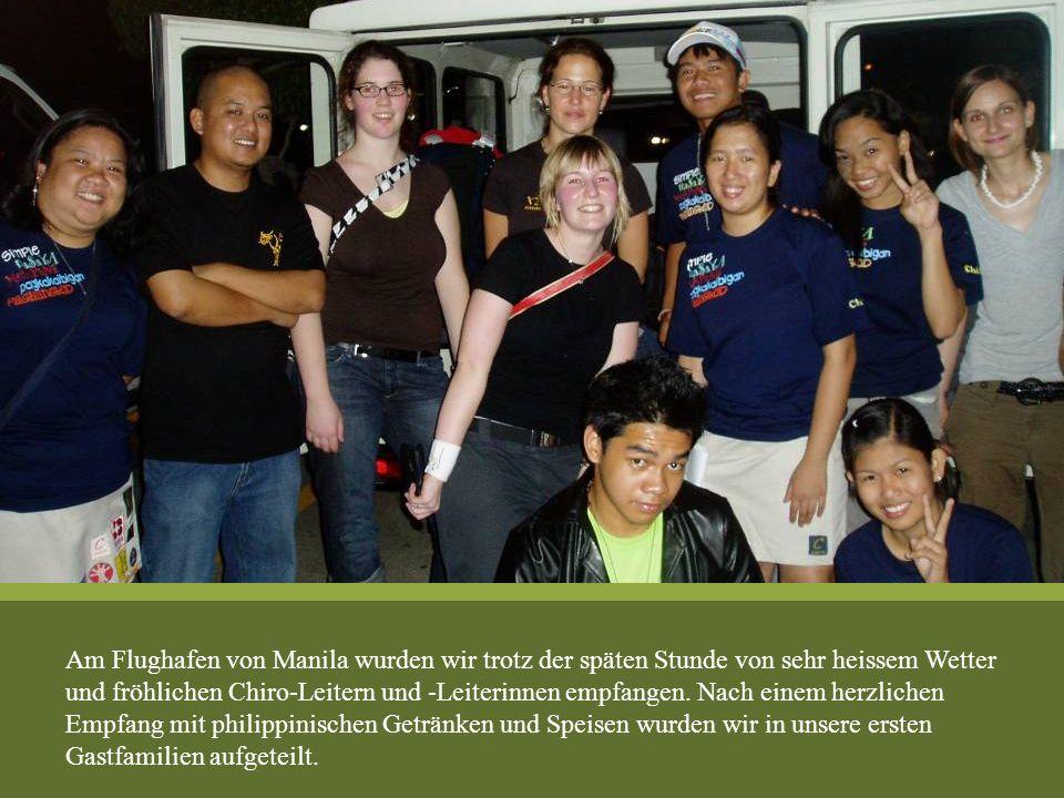 Am Flughafen von Manila wurden wir trotz der späten Stunde von sehr heissem Wetter und fröhlichen Chiro-Leitern und -Leiterinnen empfangen.