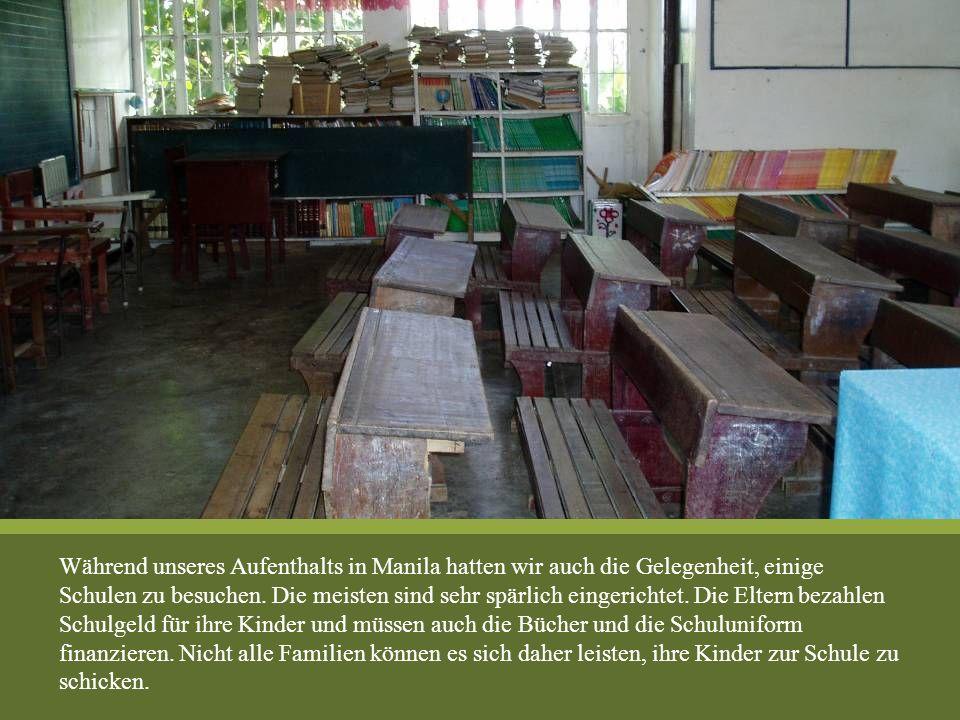 Während unseres Aufenthalts in Manila hatten wir auch die Gelegenheit, einige Schulen zu besuchen. Die meisten sind sehr spärlich eingerichtet. Die El