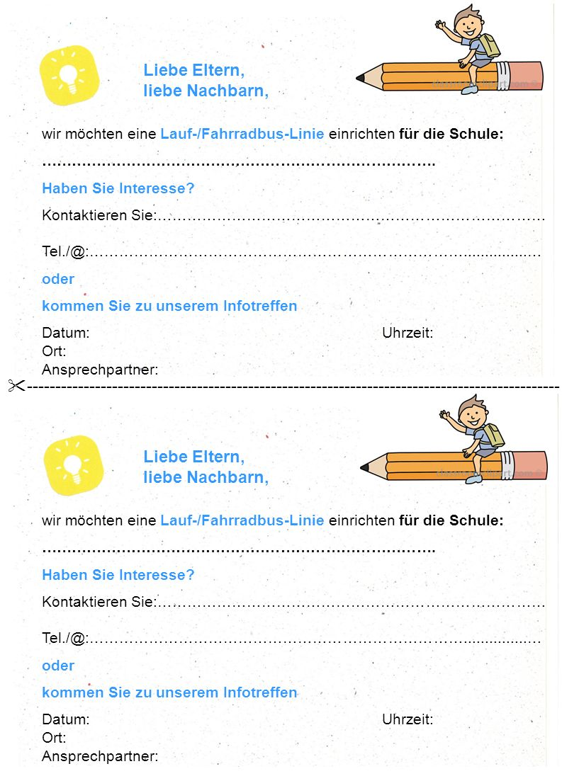 wir möchten eine Lauf-/Fahrradbus-Linie einrichten für die Schule: ……………………………………………………………………. Haben Sie Interesse? Kontaktieren Sie:……………………………………………