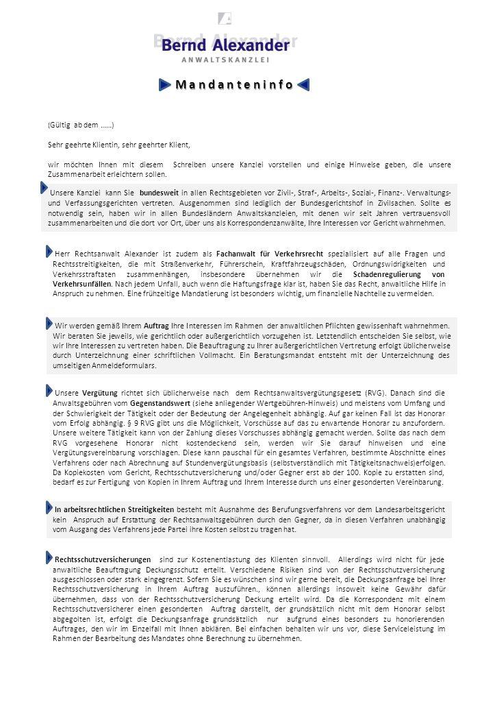 M a n d a n t e n i n f o ( Gültig ab dem ……) Sehr geehrte Klientin, sehr geehrter Klient, wir möchten Ihnen mit diesem Schreiben unsere Kanzlei vorstellen und einige Hinweise geben, die unsere Zusammenarbeit erleichtern sollen.