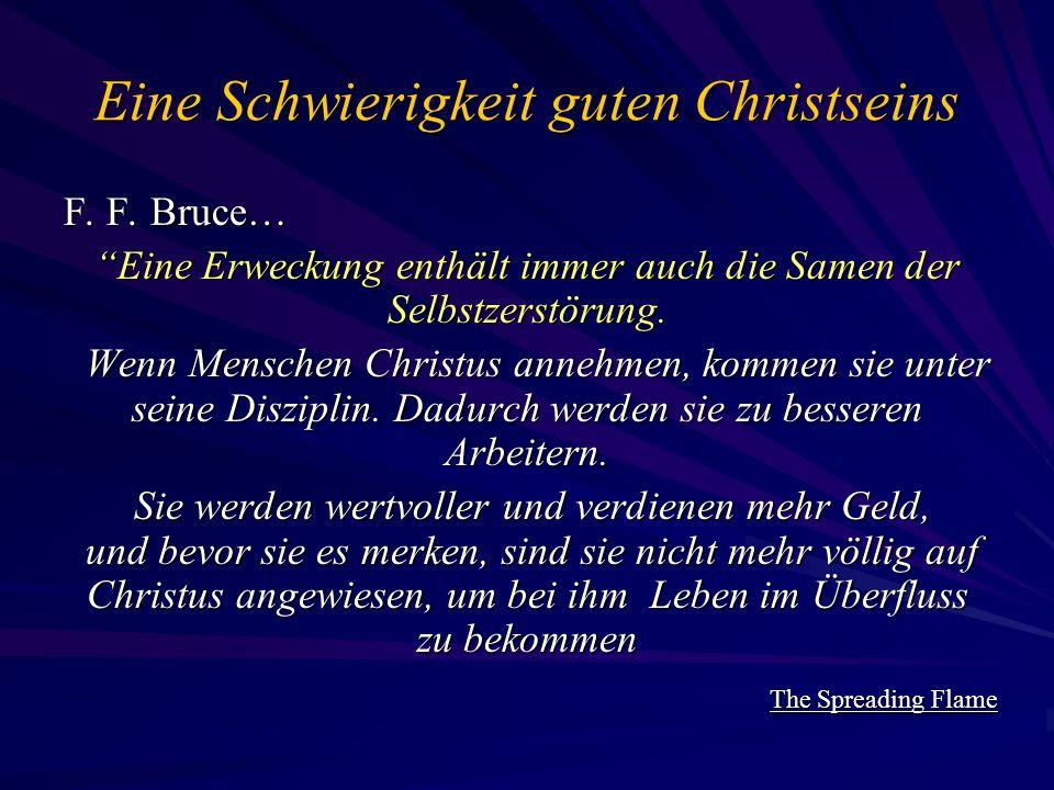Eine Schwierigkeit guten Christseins F. F. Bruce… Eine Erweckung enthält immer auch die Samen der Selbstzerstörung.Eine Erweckung enthält immer auch d