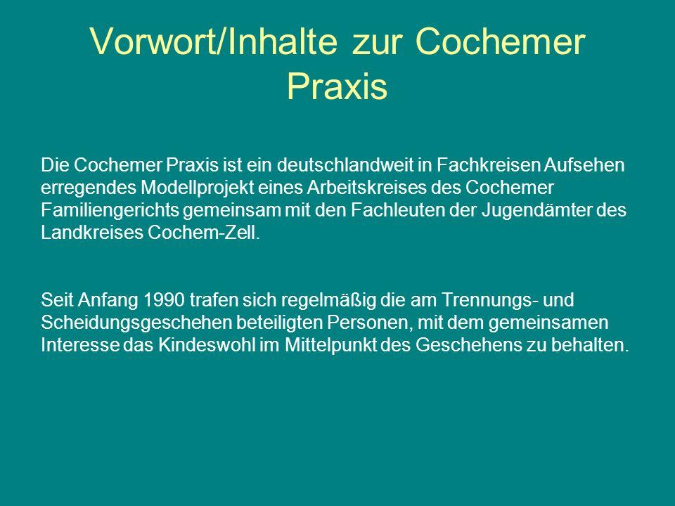 Vorwort/Inhalte zur Cochemer Praxis Die Cochemer Praxis ist ein deutschlandweit in Fachkreisen Aufsehen erregendes Modellprojekt eines Arbeitskreises des Cochemer Familiengerichts gemeinsam mit den Fachleuten der Jugendämter des Landkreises Cochem-Zell.