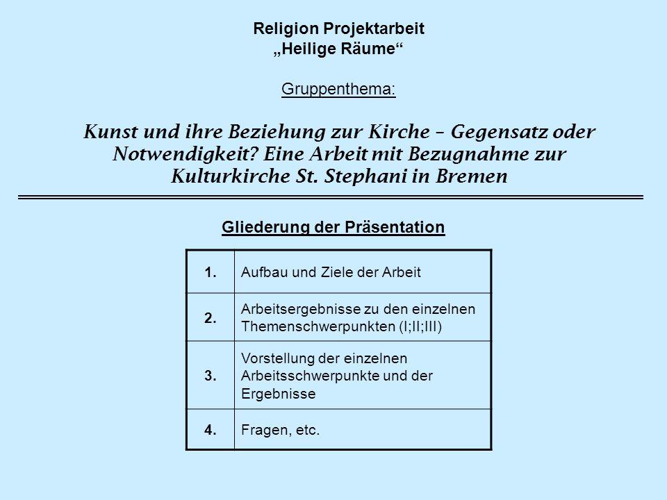 Religion Projektarbeit Heilige Räume Gruppenthema: Kunst und ihre Beziehung zur Kirche – Gegensatz oder Notwendigkeit? Eine Arbeit mit Bezugnahme zur