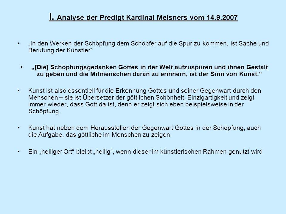 I. Analyse der Predigt Kardinal Meisners vom 14.9.2007 In den Werken der Schöpfung dem Schöpfer auf die Spur zu kommen, ist Sache und Berufung der Kün