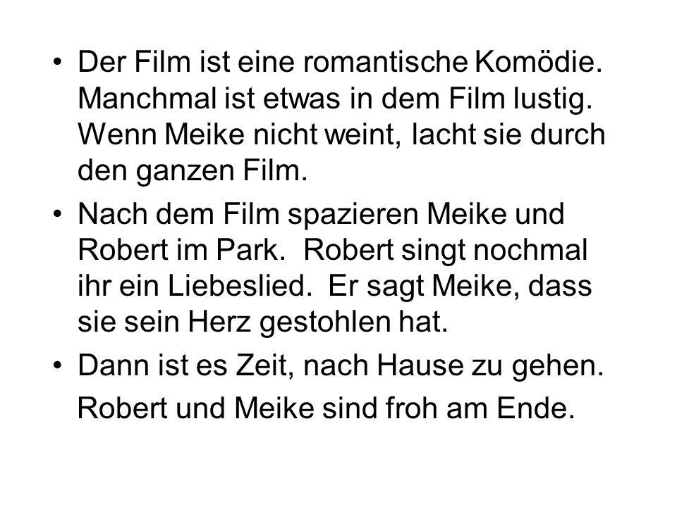 Der Film ist eine romantische Komödie. Manchmal ist etwas in dem Film lustig. Wenn Meike nicht weint, lacht sie durch den ganzen Film. Nach dem Film s