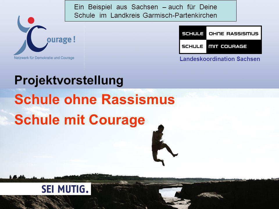 Projektvorstellung Schule ohne Rassismus Schule mit Courage Landeskoordination Sachsen Ein Beispiel aus Sachsen – auch für Deine Schule im Landkreis G