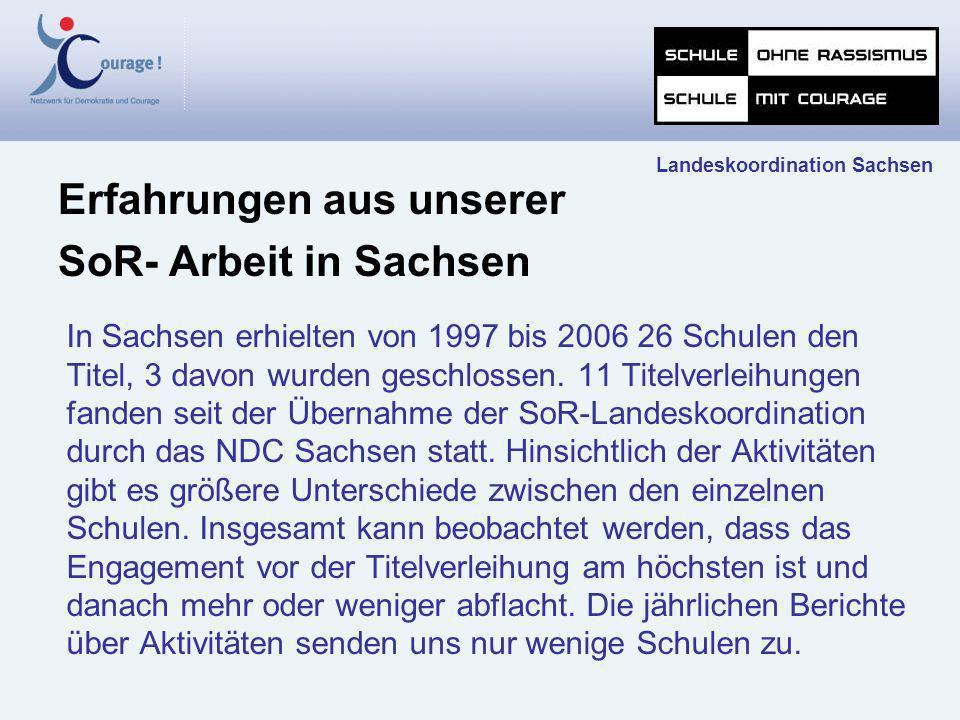 In Sachsen erhielten von 1997 bis 2006 26 Schulen den Titel, 3 davon wurden geschlossen. 11 Titelverleihungen fanden seit der Übernahme der SoR-Landes