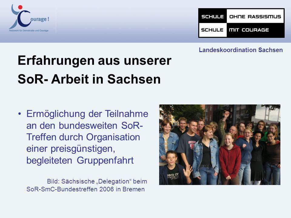 Erfahrungen aus unserer SoR- Arbeit in Sachsen Landeskoordination Sachsen Ermöglichung der Teilnahme an den bundesweiten SoR- Treffen durch Organisati