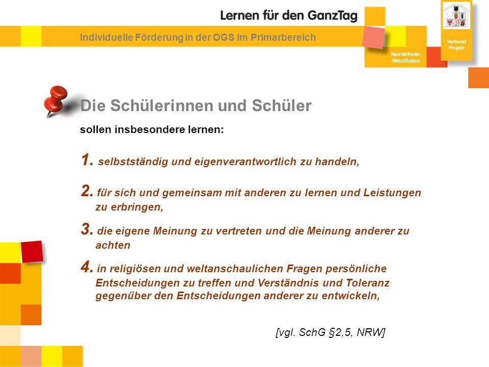 Nordrhein- Westfalen Individuelle Förderung in der OGS im Primarbereich Die Schülerinnen und Schüler sollen insbesondere lernen: 1.