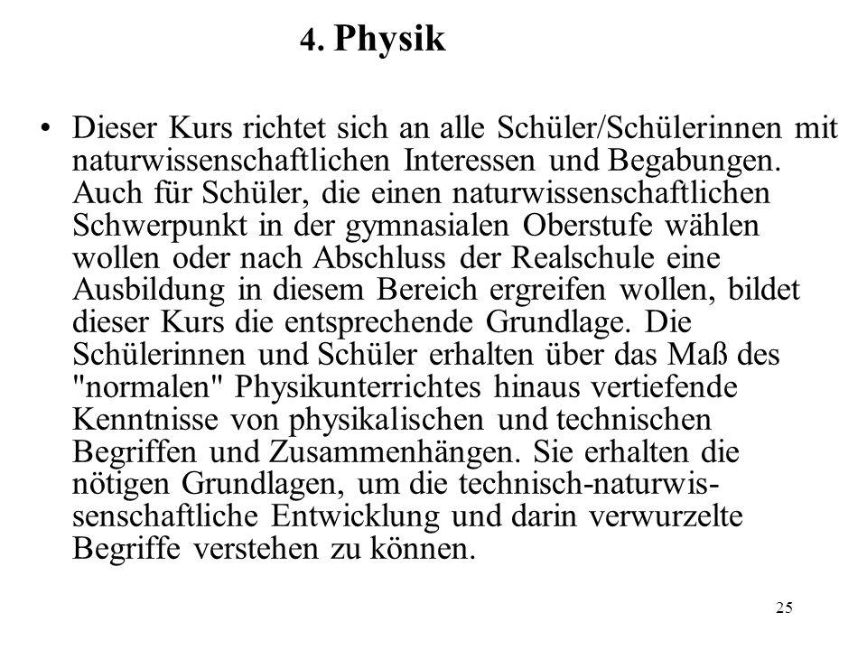 25 4. Physik Dieser Kurs richtet sich an alle Schüler/Schülerinnen mit naturwissenschaftlichen Interessen und Begabungen. Auch für Schüler, die einen