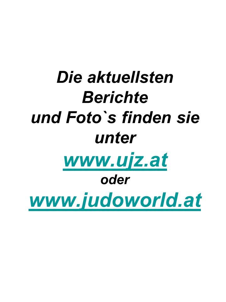 Die aktuellsten Berichte und Foto`s finden sie unter www.ujz.at oder www.judoworld.at www.ujz.at www.judoworld.at