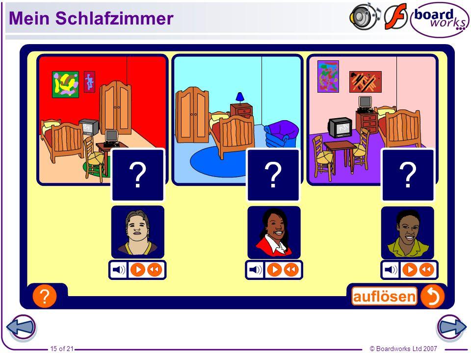 © Boardworks Ltd 200716 of 21 In meinem Schlafzimmer gibt es ein Bett, einen Kleiderschrank, eine Kommode und einen Sessel.