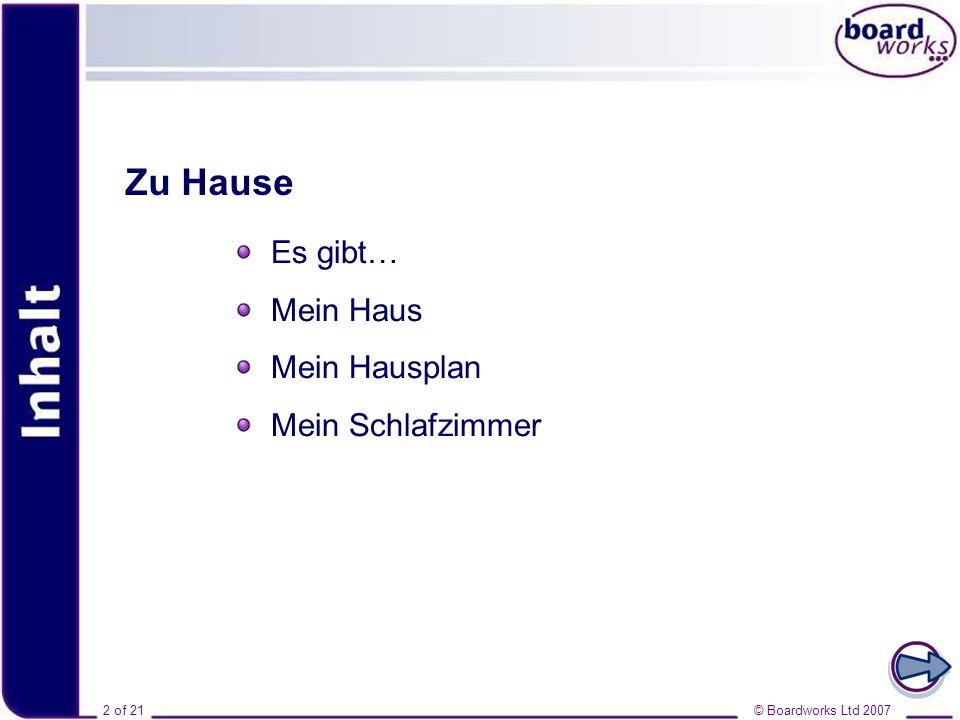 © Boardworks Ltd 20072 of 21 Inhalt Zu Hause Es gibt… Mein Haus Mein Hausplan Mein Schlafzimmer © Boardworks Ltd 20072 of 21