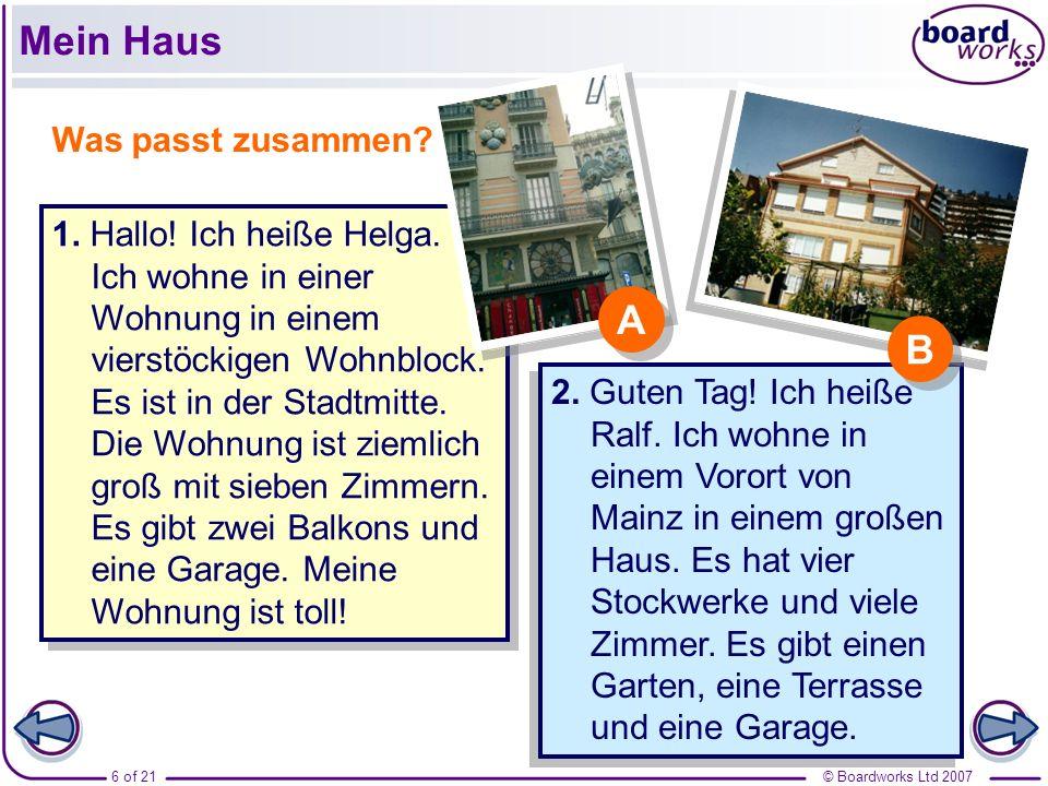 © Boardworks Ltd 20076 of 21 Mein Haus 1. Hallo! Ich heiße Helga. Ich wohne in einer Wohnung in einem vierstöckigen Wohnblock. Es ist in der Stadtmitt