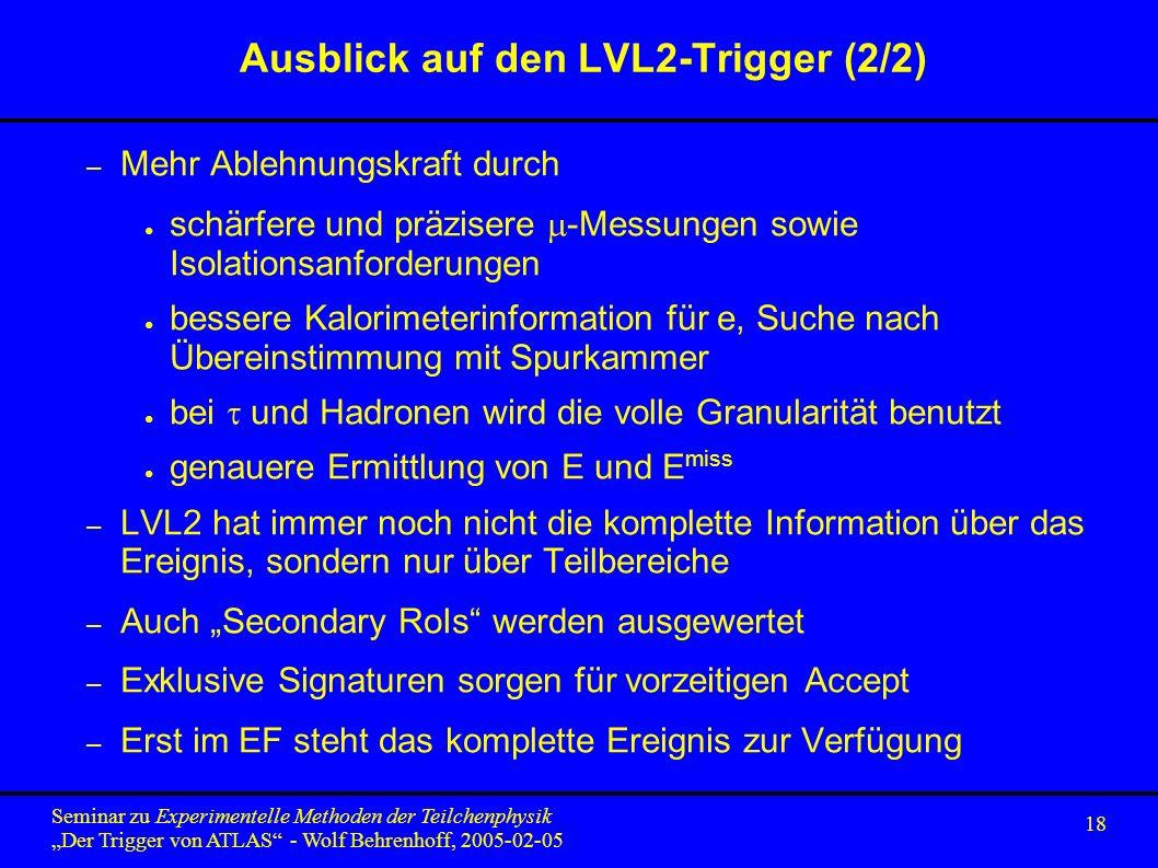 18 Seminar zu Experimentelle Methoden der Teilchenphysik Der Trigger von ATLAS - Wolf Behrenhoff, 2005-02-05 Ausblick auf den LVL2-Trigger (2/2) – Meh