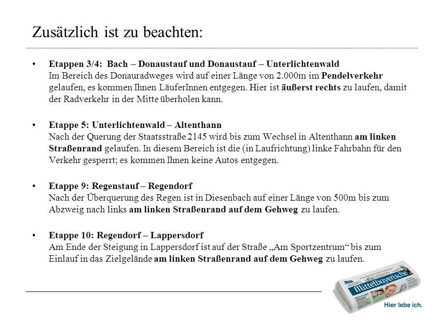 Zusätzlich ist zu beachten: Etappen 3/4: Bach – Donaustauf und Donaustauf – Unterlichtenwald Im Bereich des Donauradweges wird auf einer Länge von 2.000m im Pendelverkehr gelaufen, es kommen Ihnen LäuferInnen entgegen.
