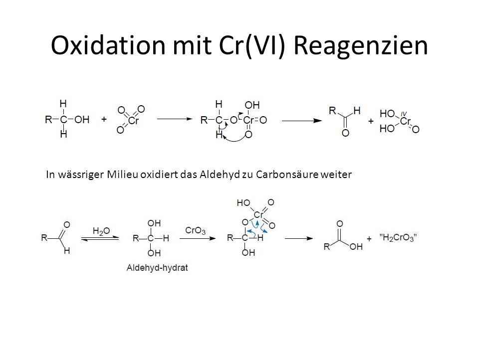 Oxidation mit Cr(VI) Reagenzien In wässriger Milieu oxidiert das Aldehyd zu Carbonsäure weiter