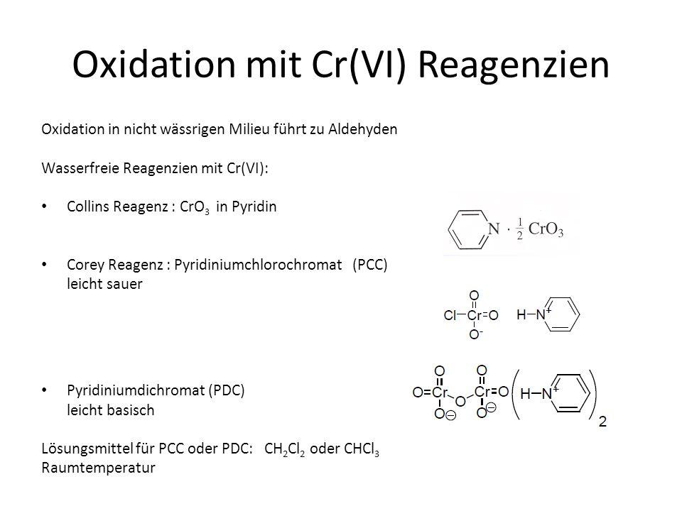 Oxidation mit Cr(VI) Reagenzien Oxidation in nicht wässrigen Milieu führt zu Aldehyden Wasserfreie Reagenzien mit Cr(VI): Collins Reagenz : CrO 3 in P