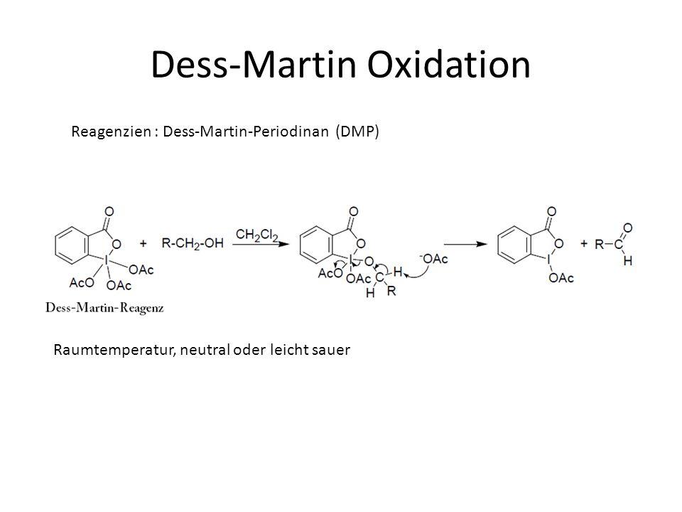 Dess-Martin Oxidation Reagenzien : Dess-Martin-Periodinan (DMP) Raumtemperatur, neutral oder leicht sauer