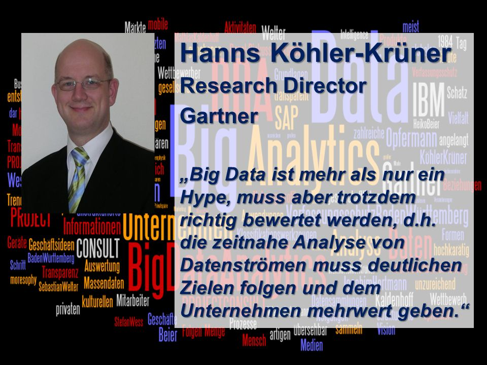 3 BigData AnalyticsPanel-Diskussion DMS EXPO 2013Moderation Dr. Joachim Hartmann Hanns Köhler-Krüner Research Director Gartner Big Data ist mehr als n