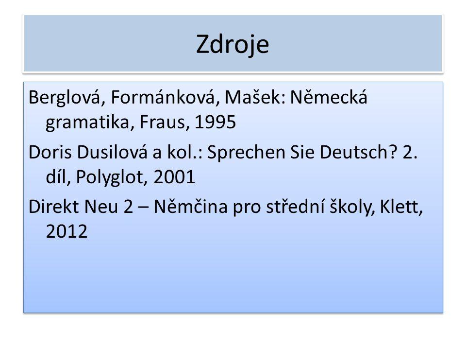 Zdroje Berglová, Formánková, Mašek: Německá gramatika, Fraus, 1995 Doris Dusilová a kol.: Sprechen Sie Deutsch? 2. díl, Polyglot, 2001 Direkt Neu 2 –
